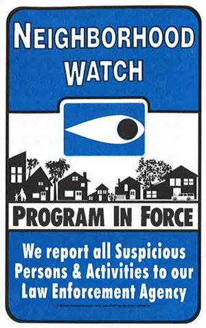 Neighborhood Watch Program In Force - We report all suspicious persons and activities